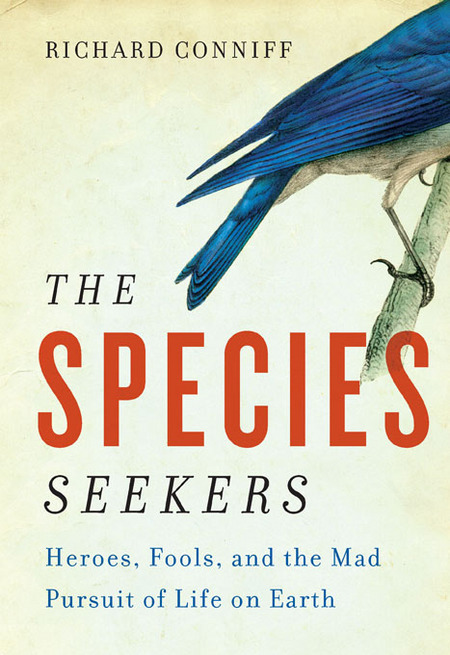 The Species Seekers: Heroes, Fools, and the Mad Pursuit of Life on Earth By: Richard Conniff