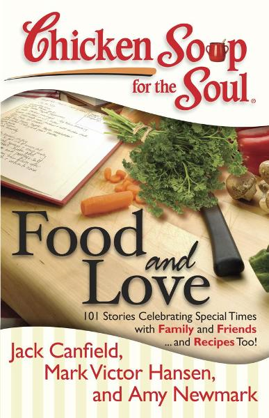 Chicken Soup for the Soul: Food and Love By: Amy Newmark,Jack Canfield,Mark Victor Hansen