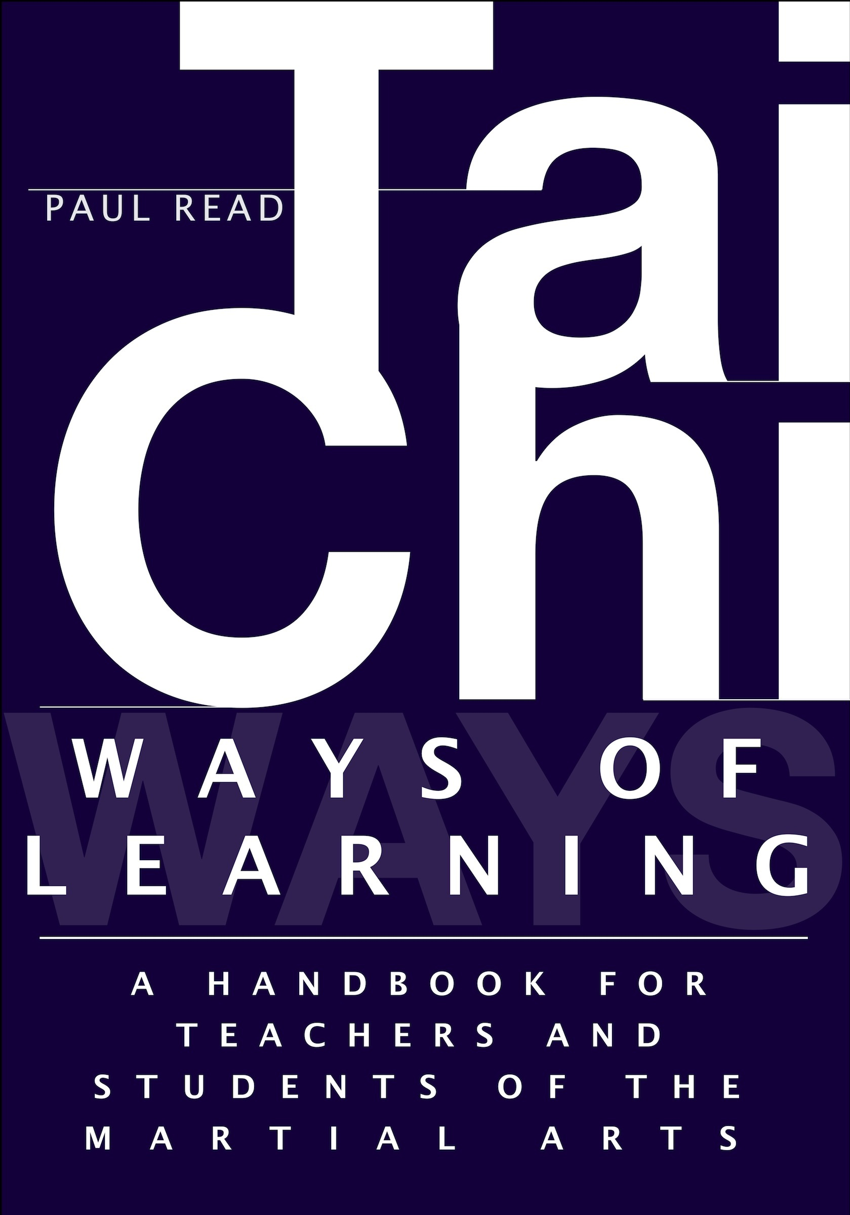 Ways of Learning: A Handbook for Teachers and Students of Tai Chi and the Martial Arts