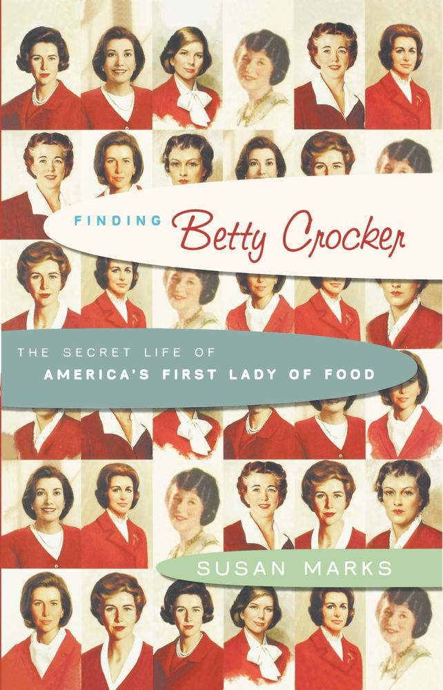 Finding Betty Crocker The Secret Life of America's First Lady of Food