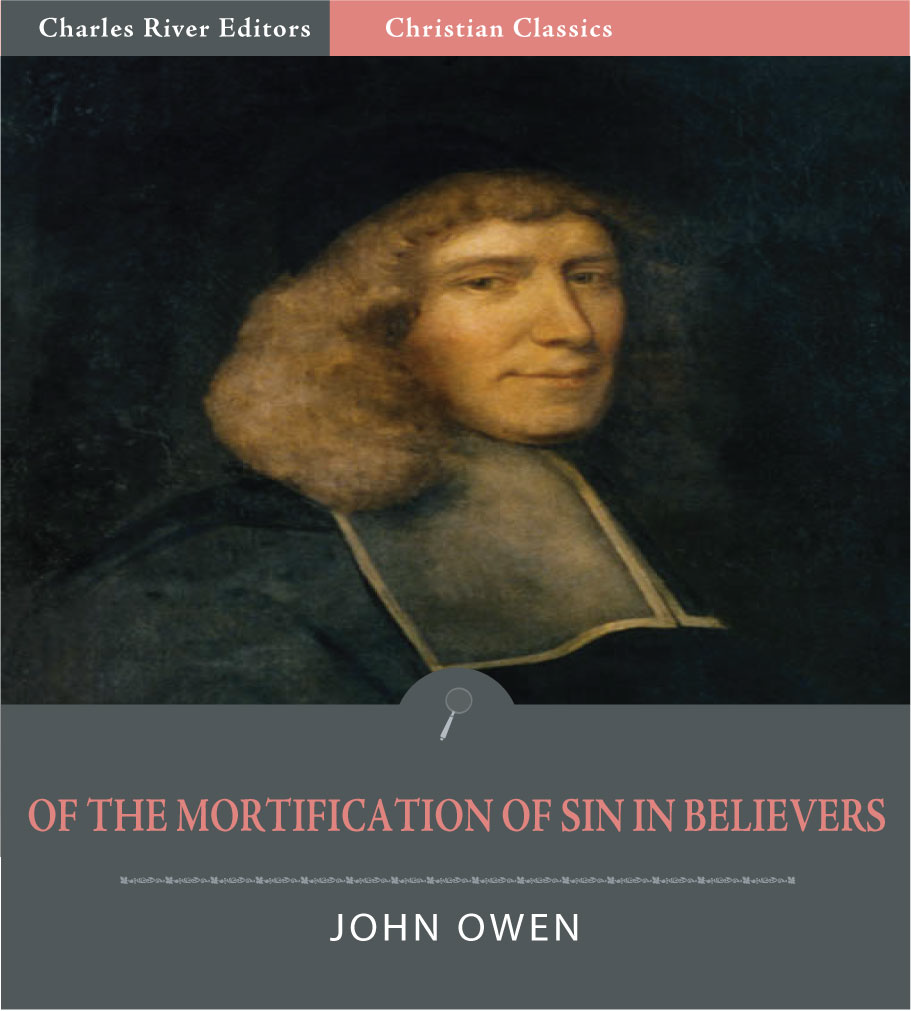 Of the Mortification of Sin in Believers (Illustrated Edition) By: John Owen