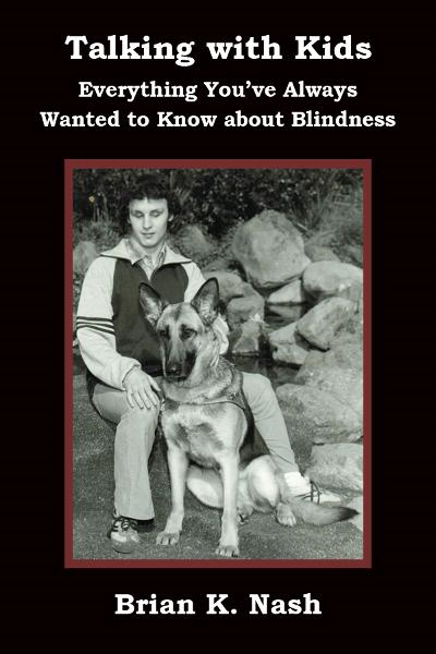 Talking with Kids: Everything You've Always Wanted to Know about Blindness By: Brian Nash