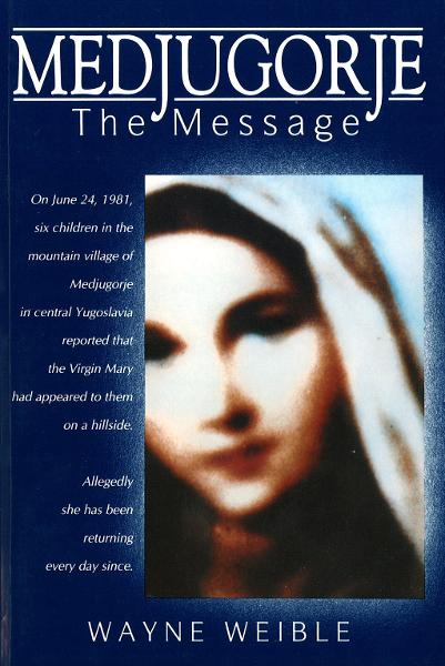 Medjugorje: The Message By: Wayne Weible