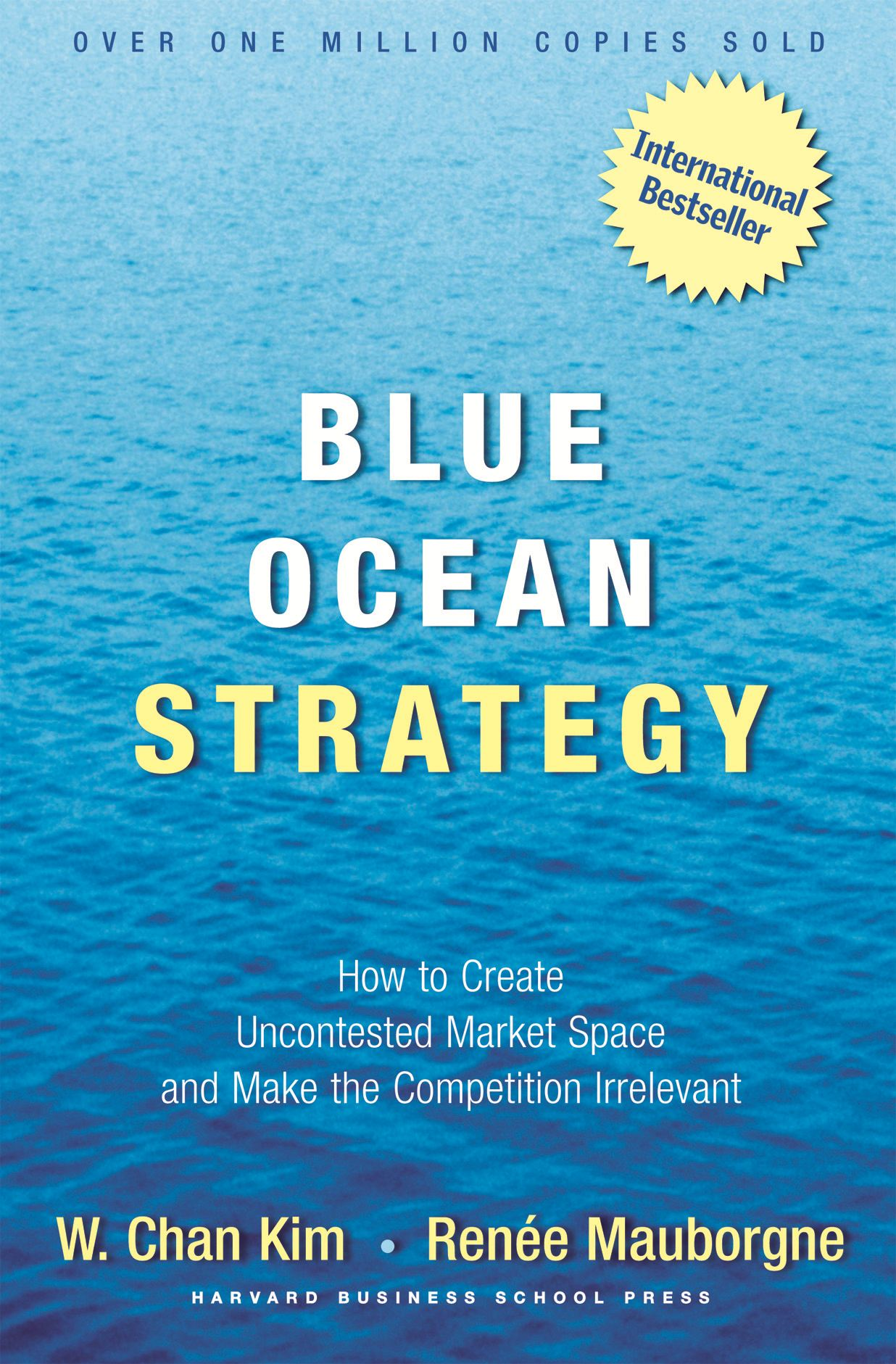 Blue Ocean Strategy By: Renee Mauborgne,W. Chan Kim