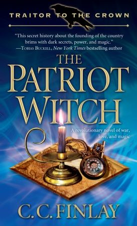 Traitor to the Crown: The Patriot Witch By: C. C. Finlay