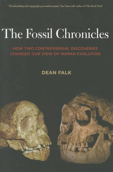 The Fossil Chronicles: How Two Controversial Discoveries Changed Our View of Human Evolution By: Falk, Dean