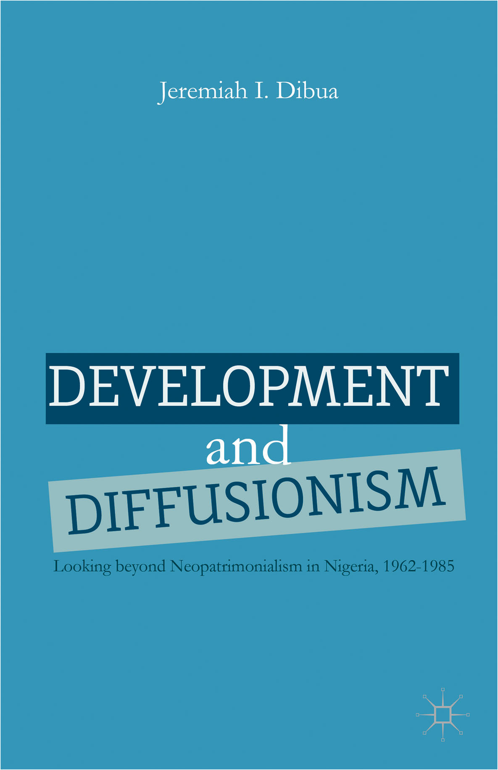 Development and Diffusionism Looking beyond Neopatrimonialism in Nigeria,  1962-1985