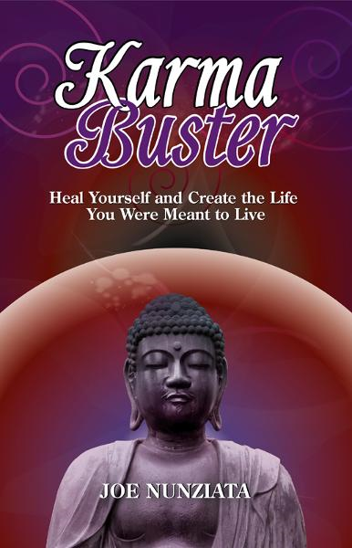 Karma Buster: Heal Yourself and Create the Life You Were Meant to Live By: Joe Nunziata