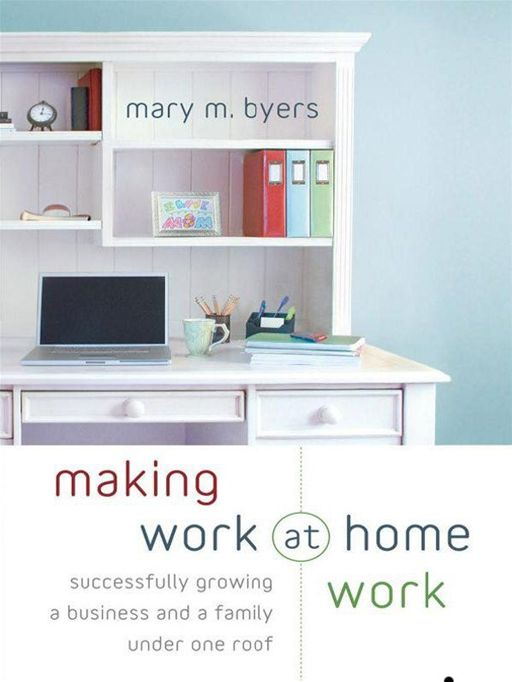 Making Work at Home Work By: Mary M. Byers