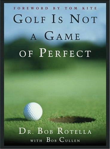 Golf is Not a Game of Perfect By: Dr. Bob Rotella