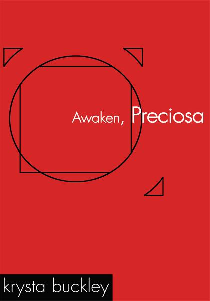 Awaken, Preciosa By: Krysta Buckley