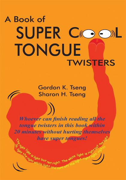 A Book of Super Cool Tongue Twisters By: Gordon K. Tseng & Sharon H. Tseng