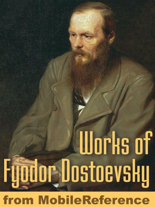 Works Of Fyodor Dostoevsky: Crime And Punishment, The Idiot, The Brothers Karamazov, The Gambler, The Devils, The Adolescent & More (Mobi Collected Works)