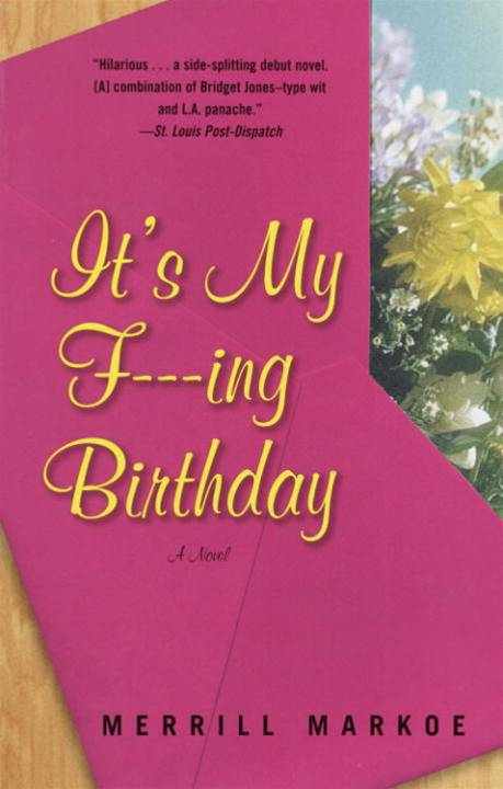 It's My F---ing Birthday By: Merrill Markoe