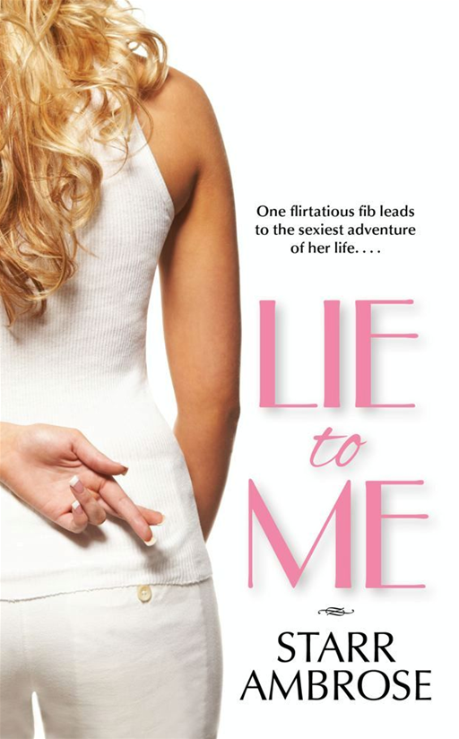 Lie to Me By: Starr Ambrose