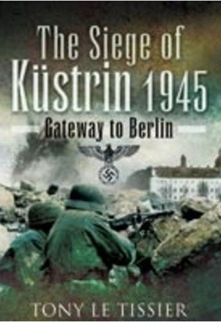The Siege of Kustrin 1945