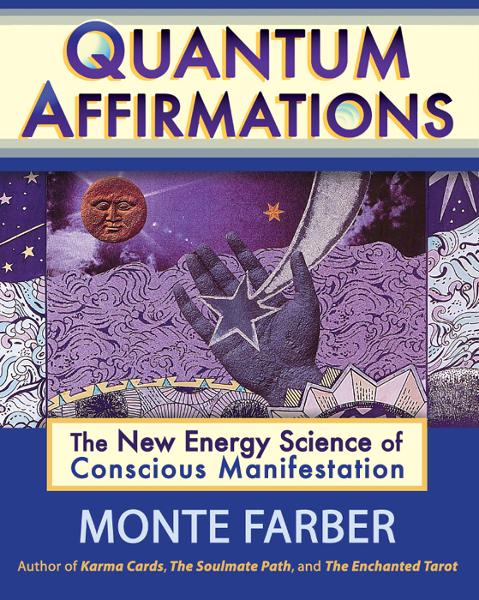 Quantum Affirmations: The New Energy Science of Conscious Manifestation By: Farber, Monte