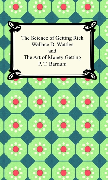 The Science of Getting Rich and The Art of Money Getting