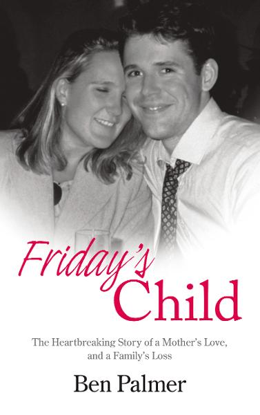 Friday's Child The Heartbreaking Story of a Mother's Love and a Family's Loss