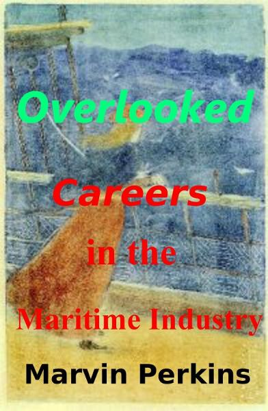 Overlooked Careers in the Maritime Industry By: Marvin Perkins