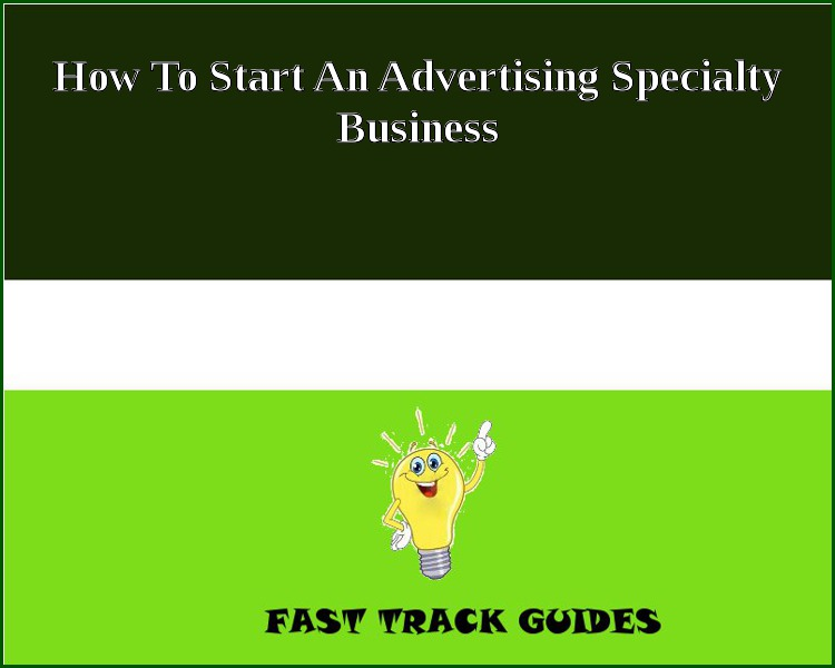 How To Start An Advertising Specialty Business