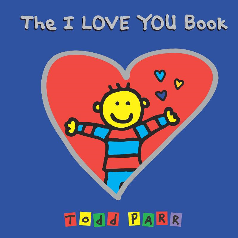The I LOVE YOU Book By: Todd Parr