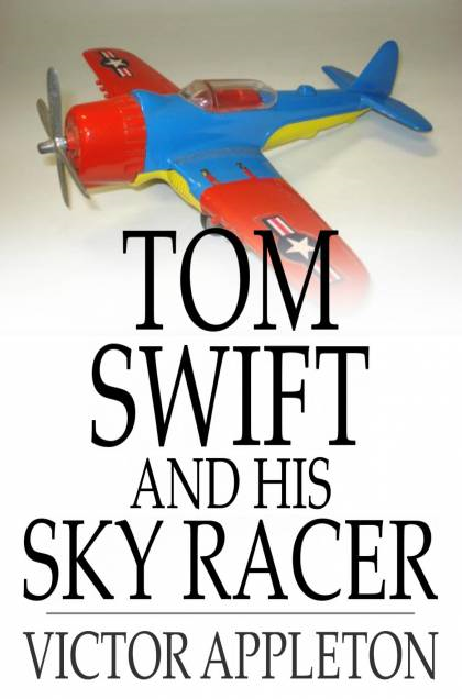 Cover Image: Tom Swift And His Sky Racer: Or, The Quickest Flight On Record