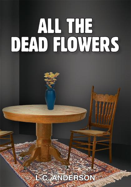 ALL THE DEAD FLOWERS