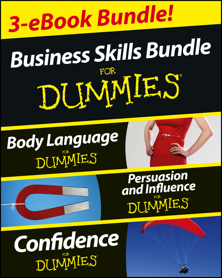 Business Skills For Dummies Three e-book Bundle: Body Language For Dummies, Persuasion and Influence For Dummies and Confidence For Dummies