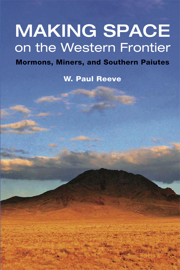 Making Space on the Western Frontier: Mormons, Miners, and Southern Paiutes
