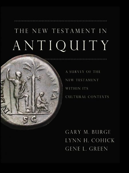 The New Testament in Antiquity By: Gary M.   Burge,Gene L.   Green,Lynn H.   Cohick