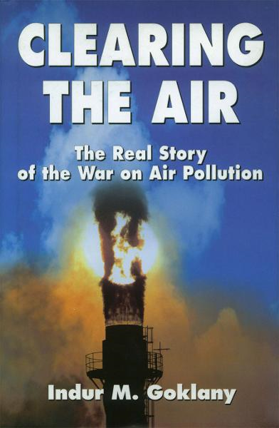 Clearing the Air: The Real Story of the War on Air Pollution By: Indur Goklany
