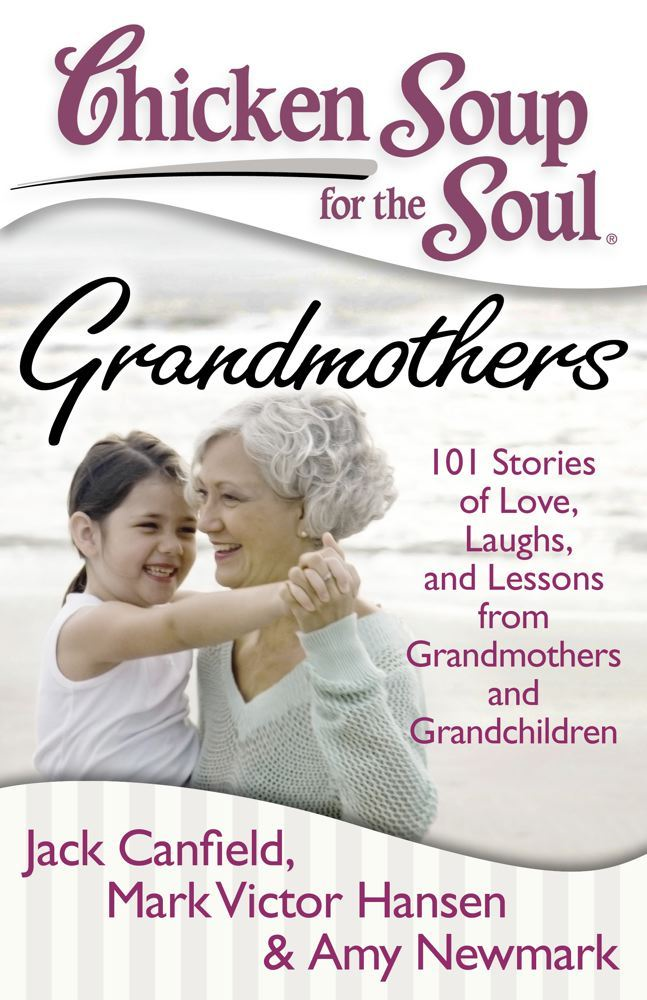 Chicken Soup for the Soul: Grandmothers By: Amy Newmark,Jack Canfield,Mark Victor Hansen