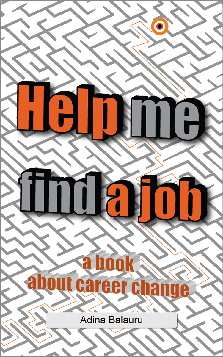 Help Me Find a Job, a Book About Career Change By: Adina Balauru