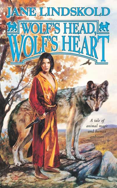 Wolf's Head, Wolf's Heart By: Jane Lindskold