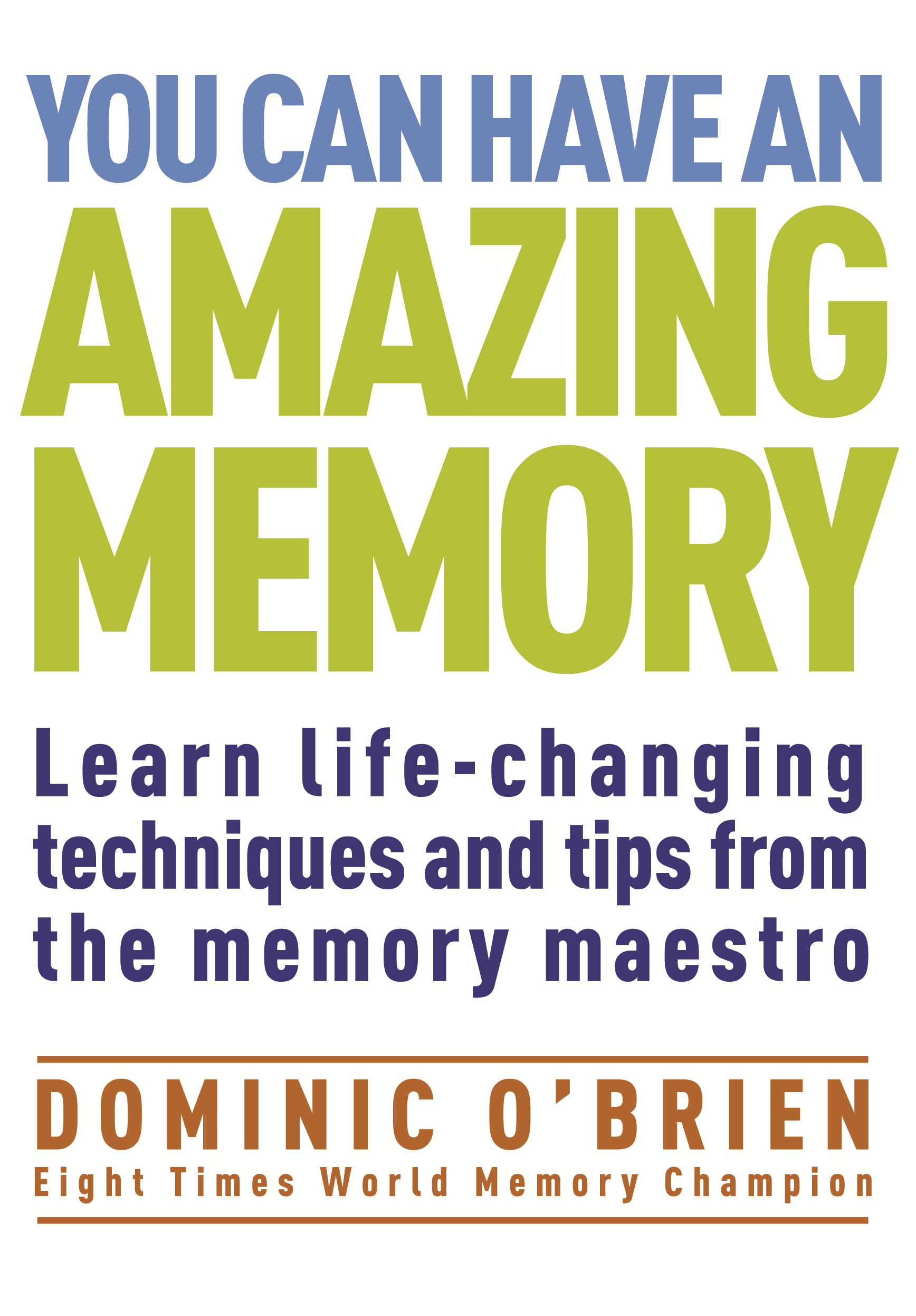 You Can Have an Amazing Memory By: Dominic O'Brien