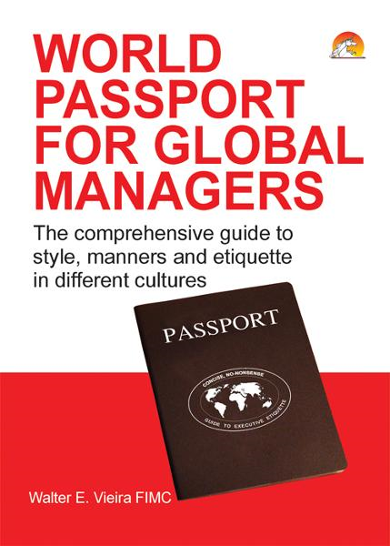 World Passport for Global Managers - The comprehensive guide to style, manners and etiquette in different cultures