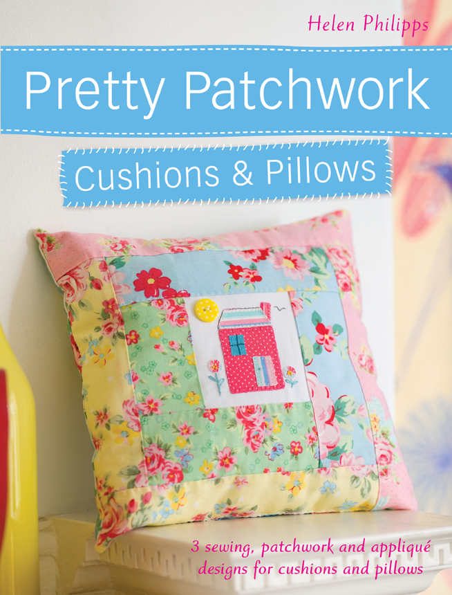 Pretty Patchwork Cushions & Pillows 3 sewing,  patchwork and applique designs for cushions and pillows