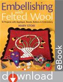 online magazine -  Embellishing with Felted Wool: 16 Projects with Applique, Beads, Buttons & Embroidery