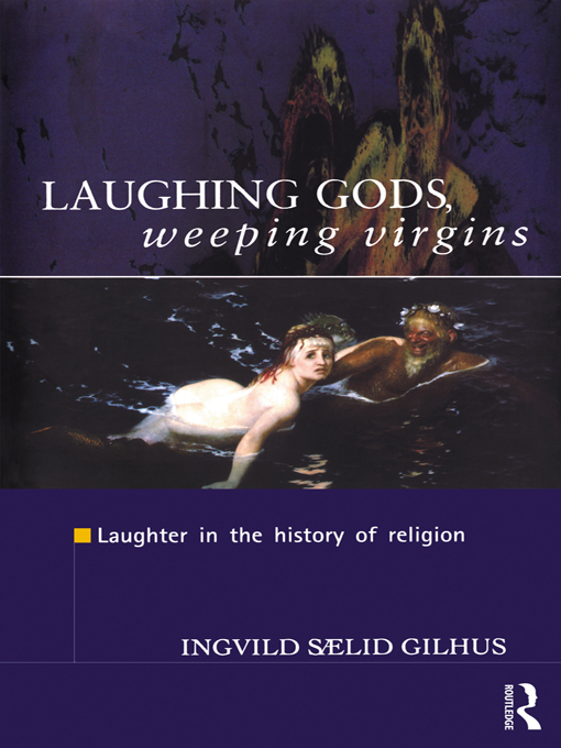 Laughing Gods,  Weeping Virgins Laughter in the History of Religion
