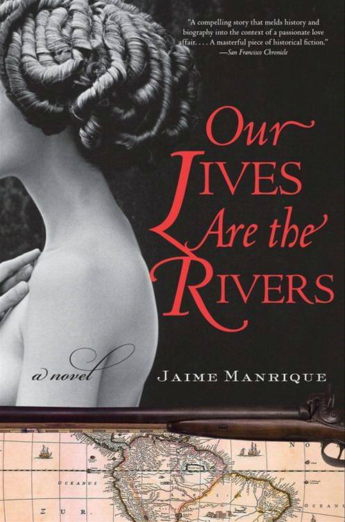 Our Lives Are the Rivers By: Jaime Manrique