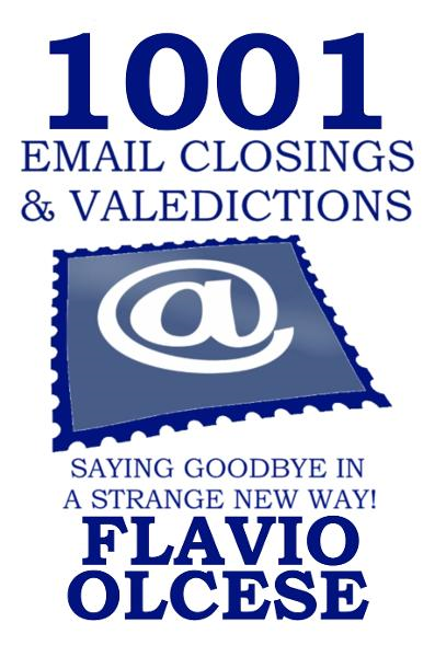 1001 Email Closings & Veledictions By: Flavio Olcese