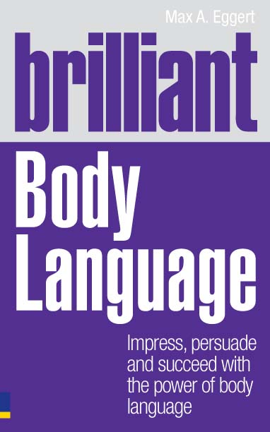 Brilliant Body Language Impress,  Persuade and Succeed with the Power of Body Language