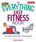 download The Everything Easy Fitness Book: Lose Weight, Build Strength, And Feel Energized book