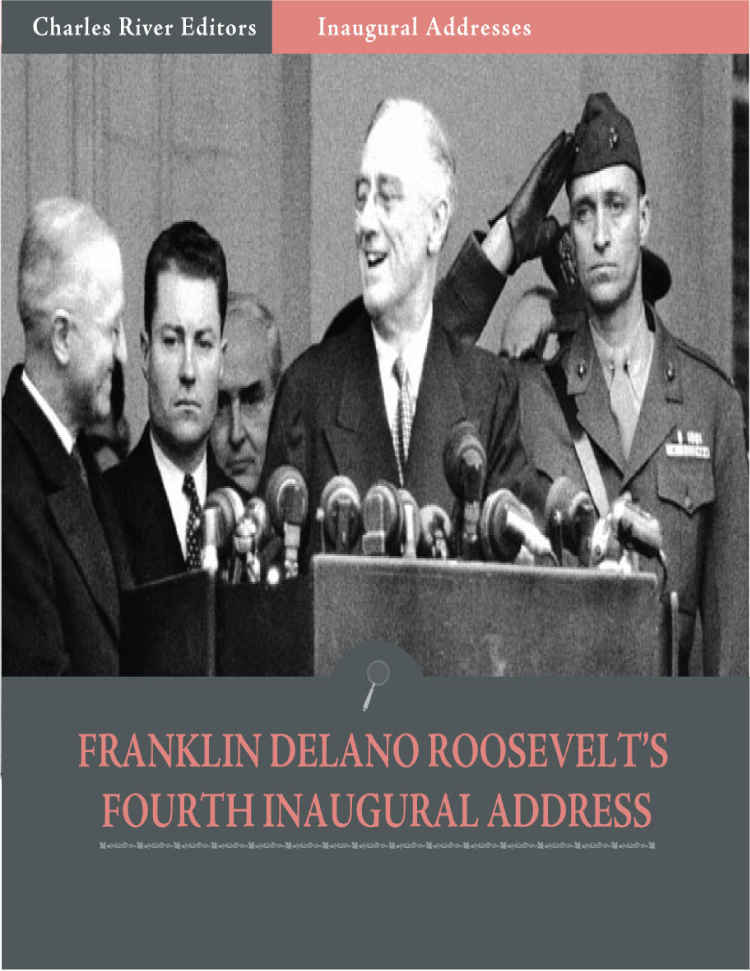 Inaugural Addresses: President Franklin D. Roosevelts Fourth Inaugural Address (Illustrated)