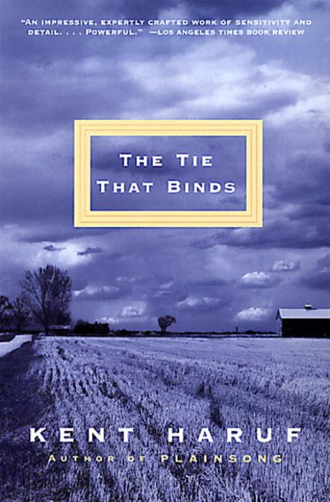 The Tie That Binds By: Kent Haruf