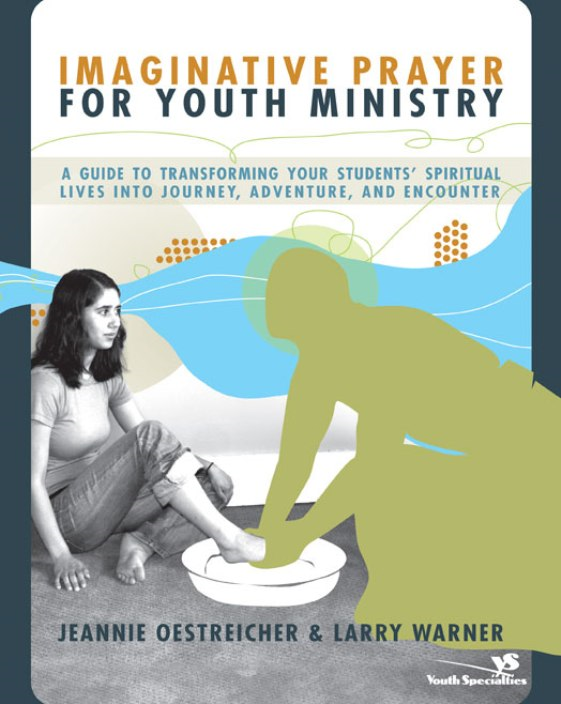 Imaginative Prayer for Youth Ministry By: Jeannie   Oestreicher,Larry   Warner
