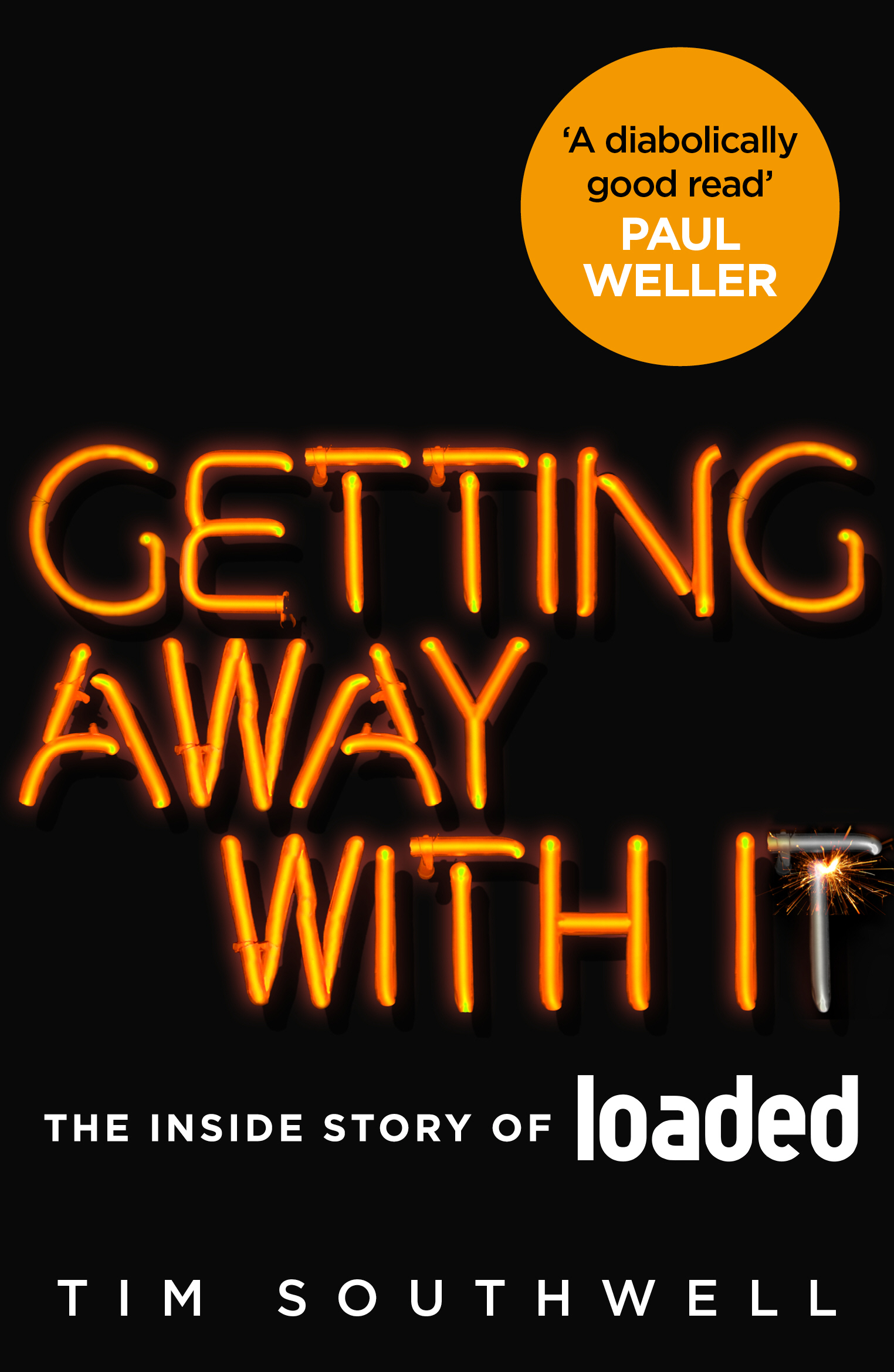 Getting Away With It (Updated Edition) The Inside Story of Loaded