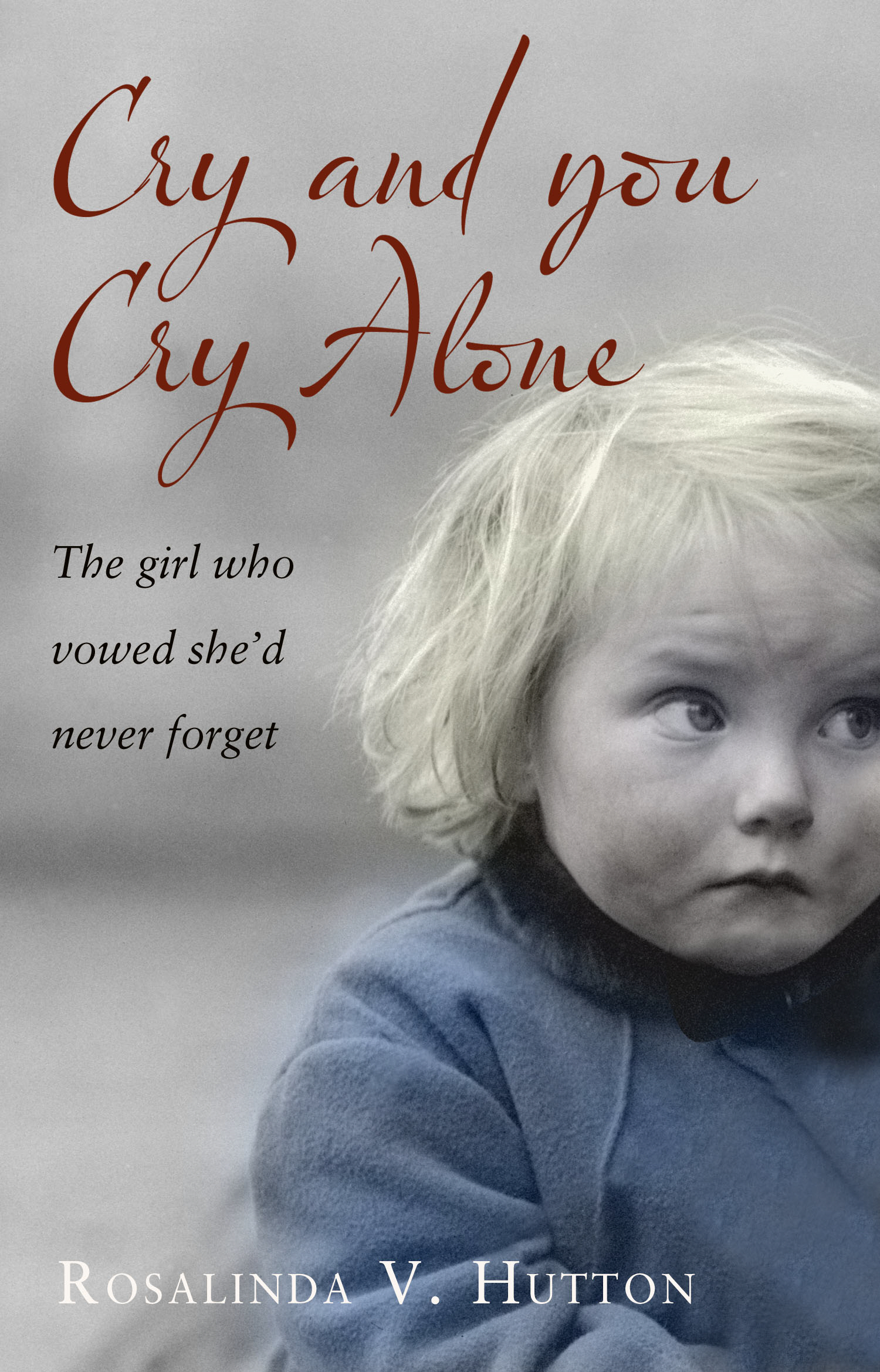 Cry and You Cry Alone: The Girl Who Vowed She'd Never Forget