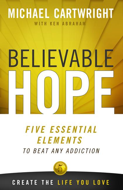 Believable Hope: 5 Essential Elements to Beat Any Addiction  By: Ken Abraham,Michael Cartwright